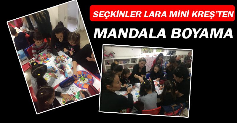 Seckinler Lara Mini Kres Ten Mandala Etkinligi Antalya Kresleri